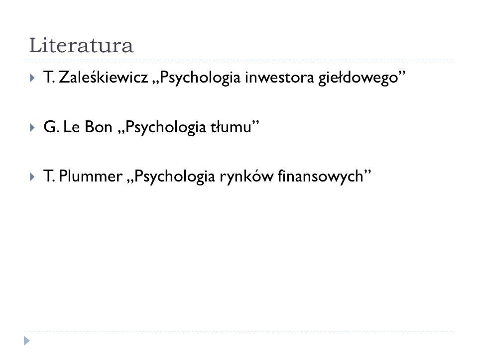 Literatura T. Zaleśkiewicz Psychologia inwestora giełdowego G. Le Bon Psychologia tłumu T. Plummer Psychologia rynków finansowych