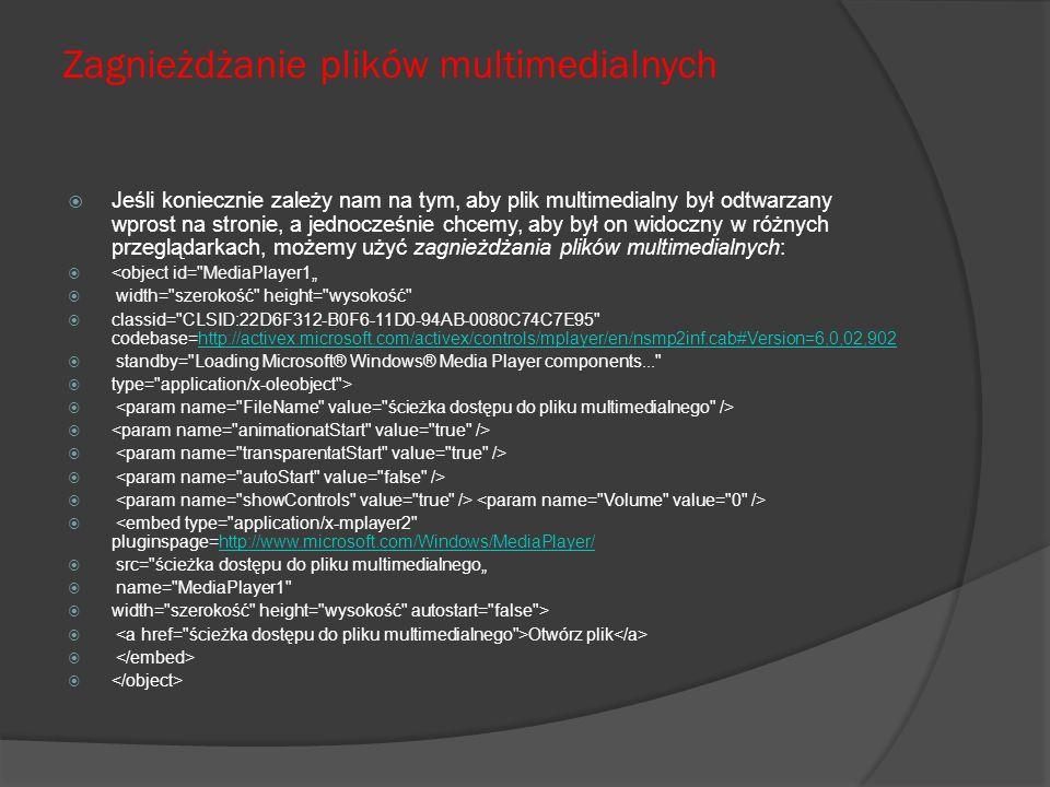 gdzie zmodyfikować należy wyróżnione linijki, a kolejne wpisy w nich oznaczają: ścieżka dostępu do pliku multimedialnego na dysku, gdzie znajduje się żądany plik multimedialny szerokość i wysokość rozmiar wyświetlanego obrazu wtyczki (w pikselach), czyli okna na stronie w którym odtwarzany będzie plik Zamiast: i autostart= false można wpisać: i autostart= true co spowoduje automatyczne odtworzenie pliku, zaraz po wczytaniu strony.