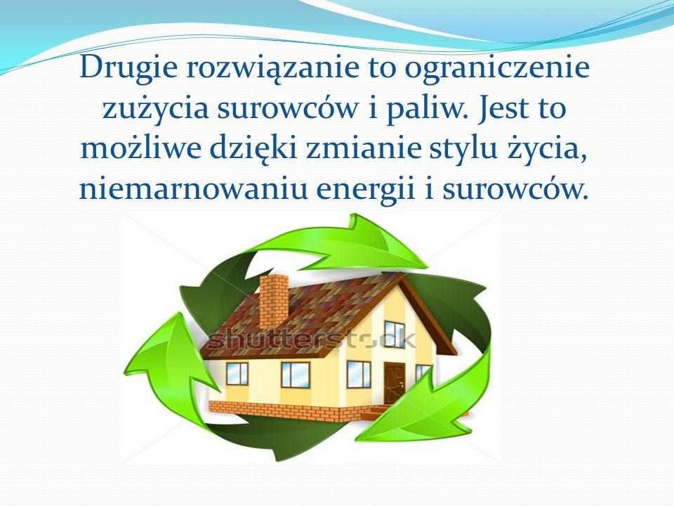 Drugie rozwiązanie to ograniczenie zużycia surowców i paliw. Jest to możliwe dzięki zmianie stylu życia, niemarnowaniu energii i surowców.