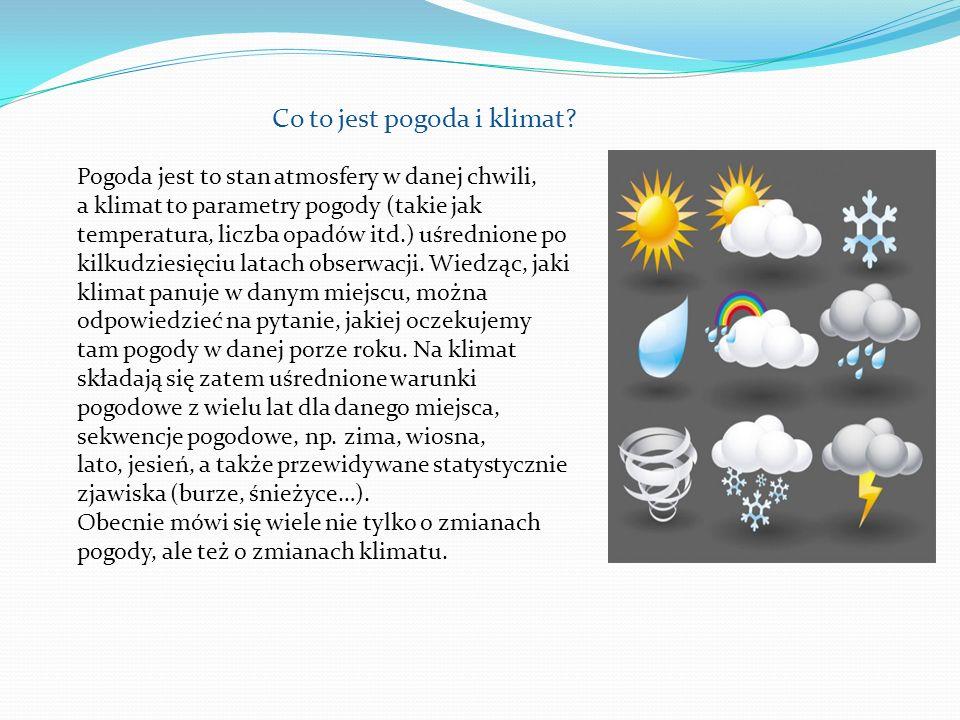 Pogoda jest to stan atmosfery w danej chwili, a klimat to parametry pogody (takie jak temperatura, liczba opadów itd.) uśrednione po kilkudziesięciu l