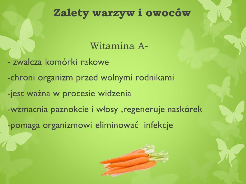 Zalety warzyw i owoców Witamina A- - zwalcza komórki rakowe -chroni organizm przed wolnymi rodnikami -jest ważna w procesie widzenia -wzmacnia paznokc
