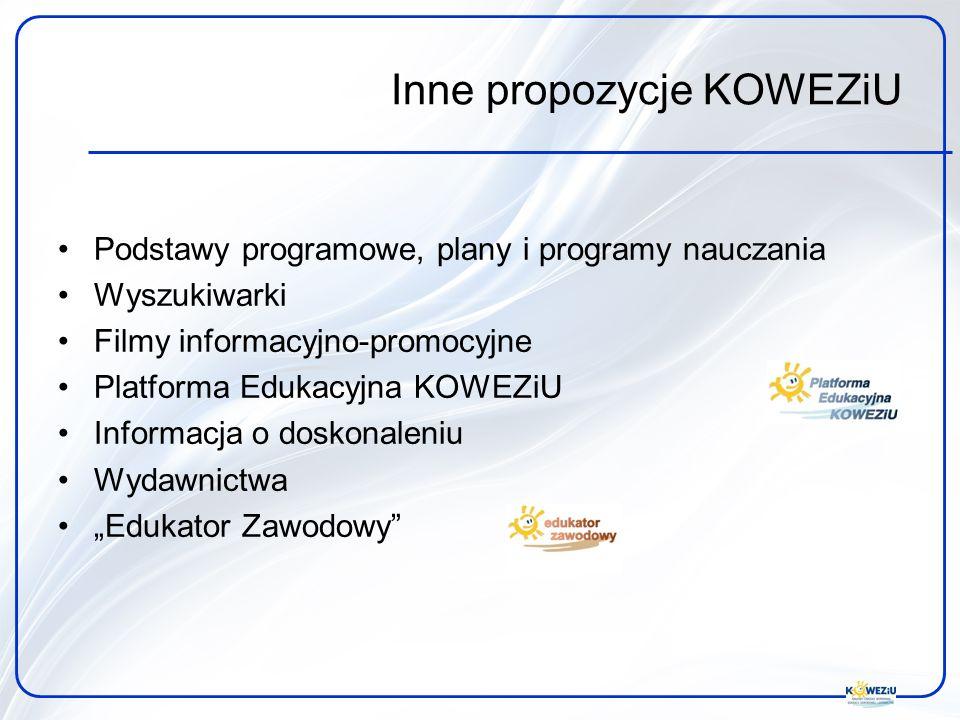 Inne propozycje KOWEZiU Podstawy programowe, plany i programy nauczania Wyszukiwarki Filmy informacyjno-promocyjne Platforma Edukacyjna KOWEZiU Informacja o doskonaleniu Wydawnictwa Edukator Zawodowy