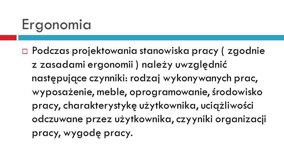 Ergonomia Podczas projektowania stanowiska pracy ( zgodnie z zasadami ergonomii ) należy uwzględnić następujące czynniki: rodzaj wykonywanych prac, wy