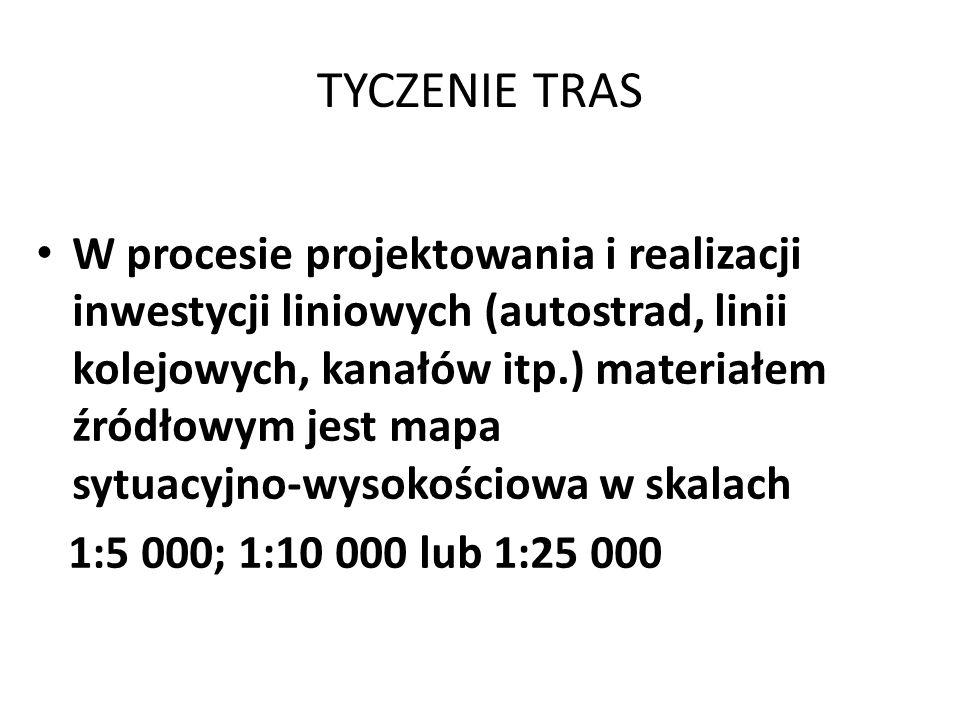TYCZENIE TRAS W procesie projektowania i realizacji inwestycji liniowych (autostrad, linii kolejowych, kanałów itp.) materiałem źródłowym jest mapa sytuacyjno-wysokościowa w skalach 1:5 000; 1:10 000 lub 1:25 000