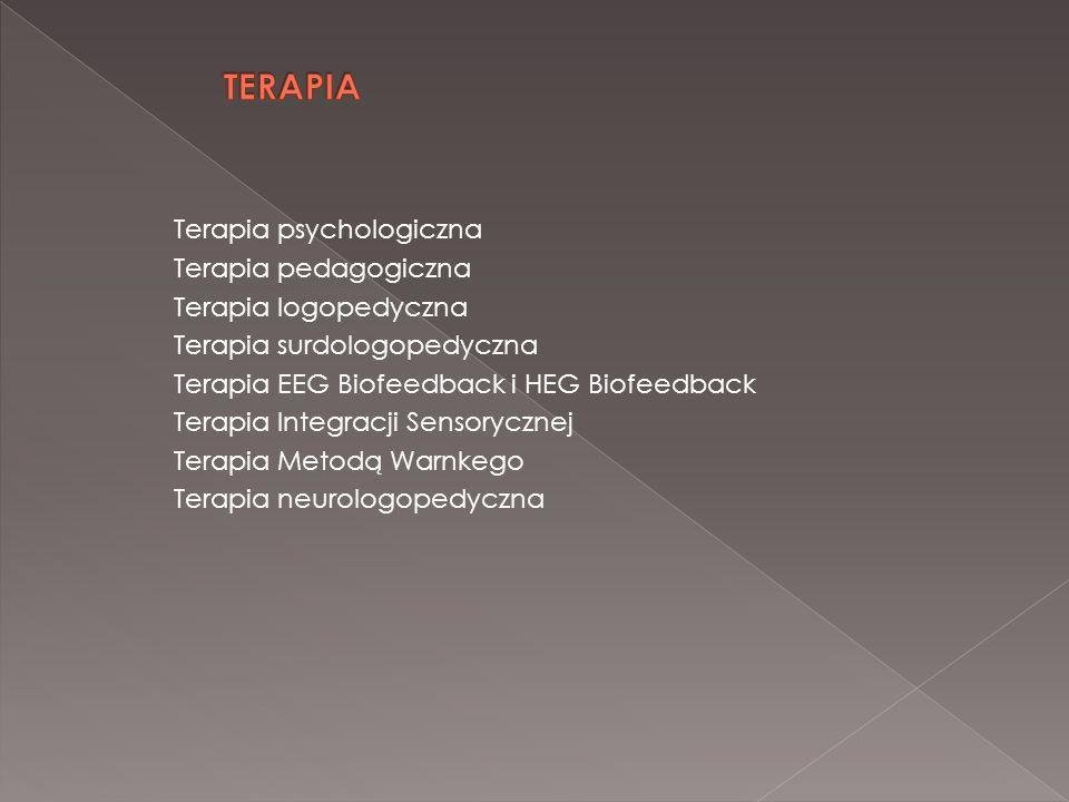 Terapia psychologiczna Terapia pedagogiczna Terapia logopedyczna Terapia surdologopedyczna Terapia EEG Biofeedback i HEG Biofeedback Terapia Integracj