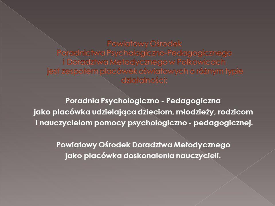 Poradnia Psychologiczno - Pedagogiczna jako placówka udzielająca dzieciom, młodzieży, rodzicom i nauczycielom pomocy psychologiczno - pedagogicznej. P
