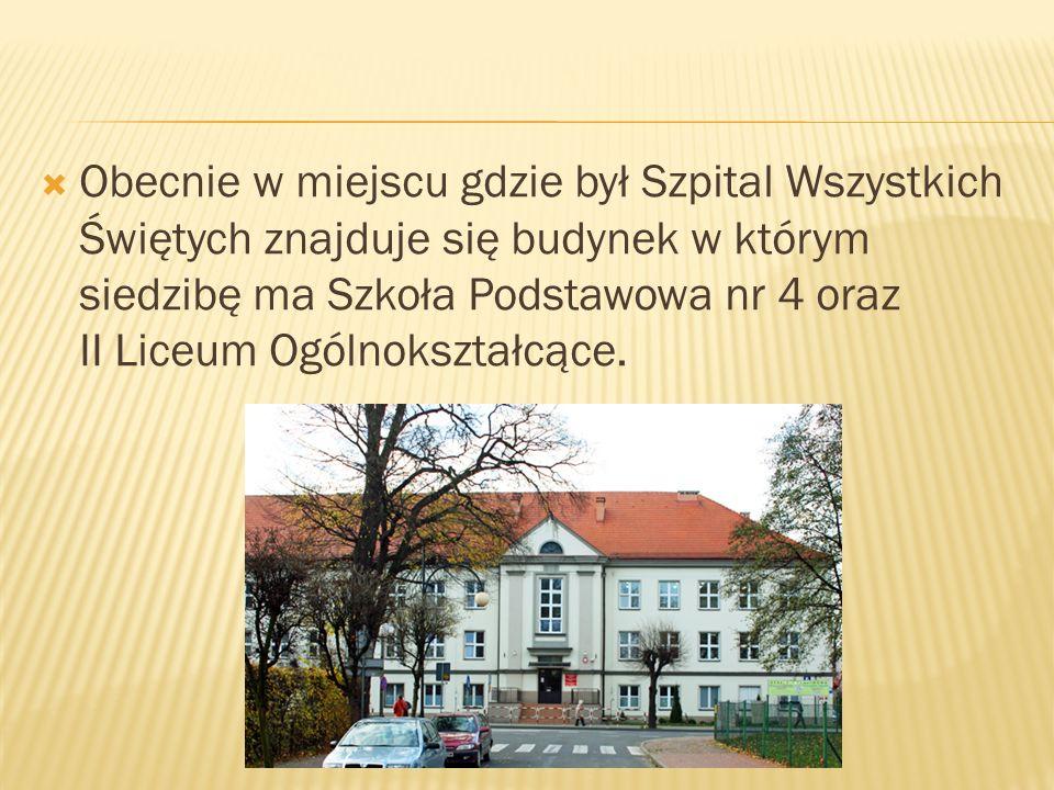 Obecnie w miejscu gdzie był Szpital Wszystkich Świętych znajduje się budynek w którym siedzibę ma Szkoła Podstawowa nr 4 oraz II Liceum Ogólnokształcą