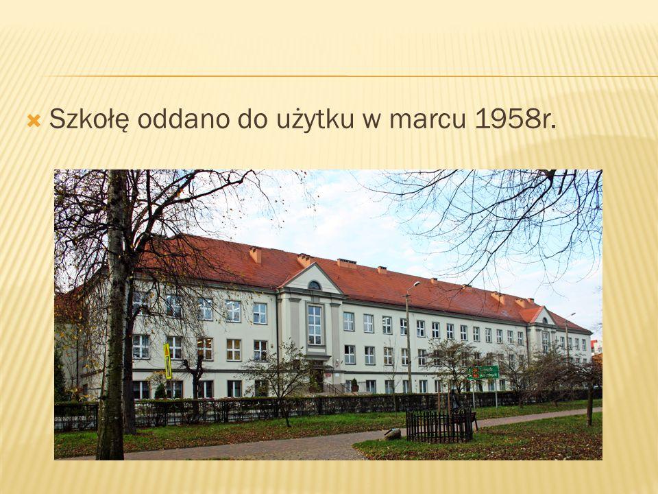 Szkołę oddano do użytku w marcu 1958r.