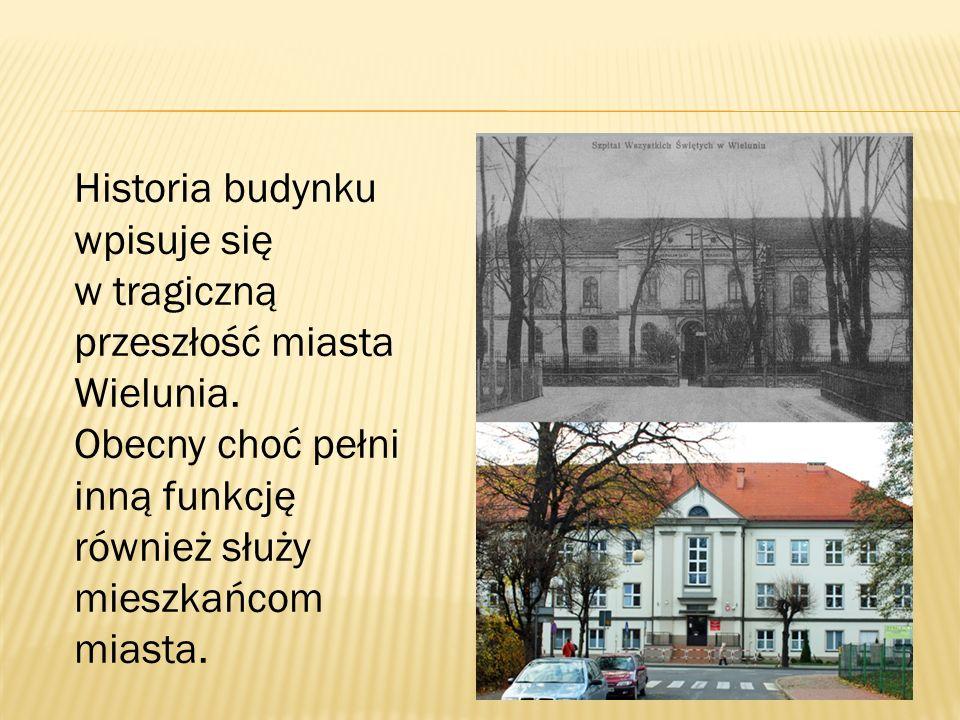 Historia budynku wpisuje się w tragiczną przeszłość miasta Wielunia. Obecny choć pełni inną funkcję również służy mieszkańcom miasta.