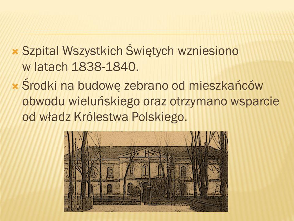 Szpital Wszystkich Świętych wzniesiono w latach 1838-1840. Środki na budowę zebrano od mieszkańców obwodu wieluńskiego oraz otrzymano wsparcie od wład