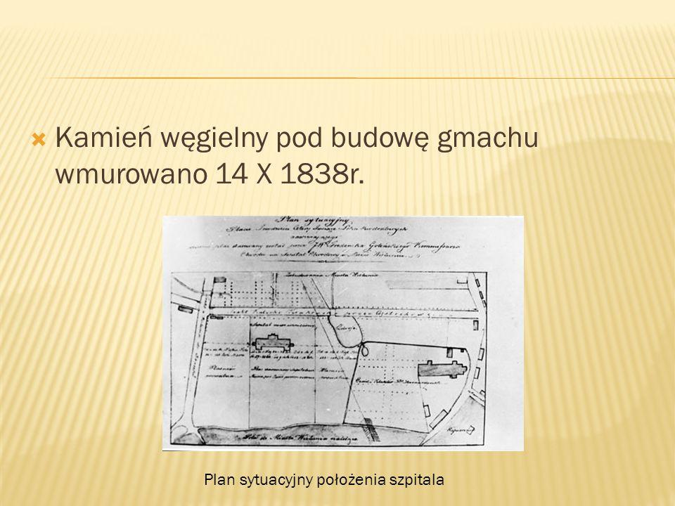 Kamień węgielny pod budowę gmachu wmurowano 14 X 1838r. Plan sytuacyjny położenia szpitala