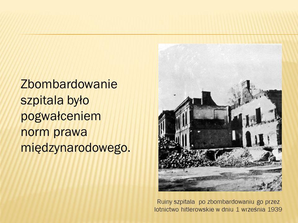 Ruiny szpitala po zbombardowaniu go przez lotnictwo hitlerowskie w dniu 1 września 1939 Zbombardowanie szpitala było pogwałceniem norm prawa międzynar