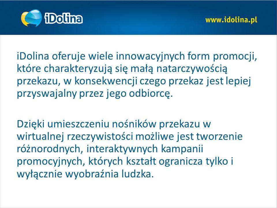 iDolina oferuje wiele innowacyjnych form promocji, które charakteryzują się małą natarczywością przekazu, w konsekwencji czego przekaz jest lepiej przyswajalny przez jego odbiorcę.