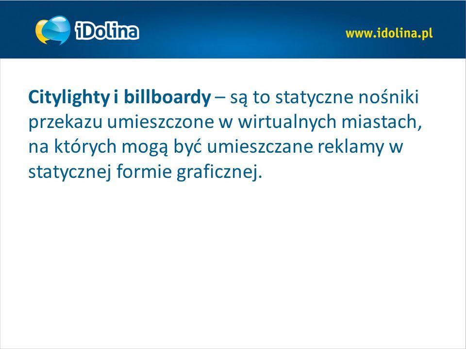 Citylighty i billboardy – są to statyczne nośniki przekazu umieszczone w wirtualnych miastach, na których mogą być umieszczane reklamy w statycznej formie graficznej.