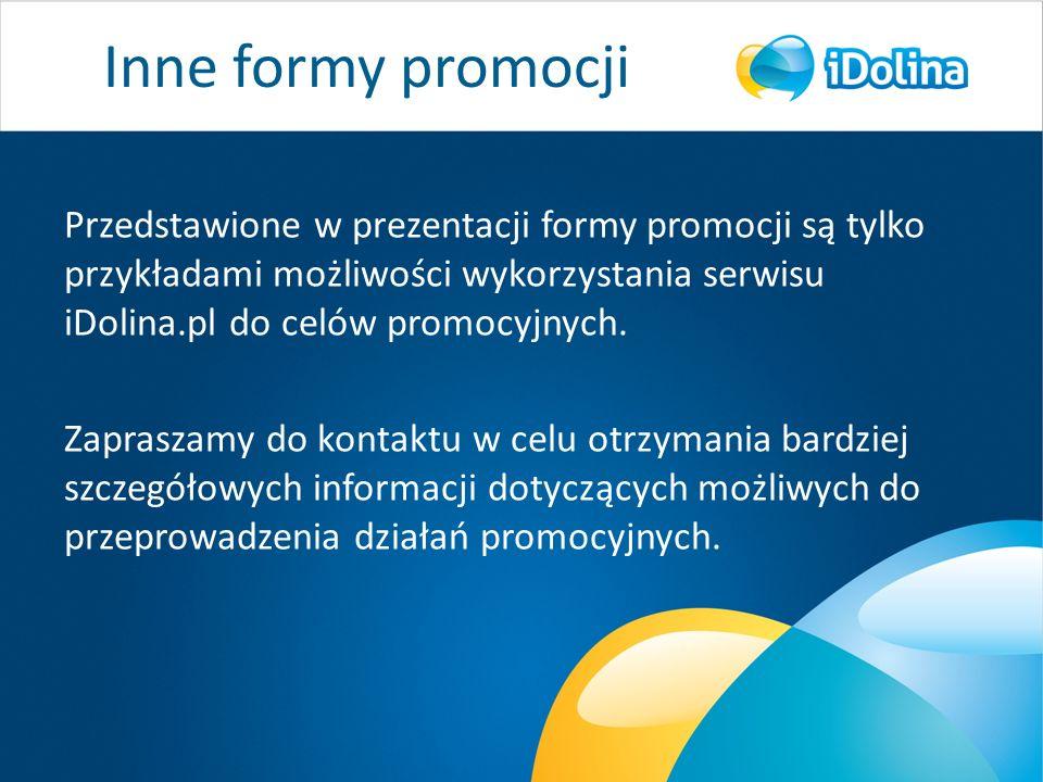 Inne formy promocji Przedstawione w prezentacji formy promocji są tylko przykładami możliwości wykorzystania serwisu iDolina.pl do celów promocyjnych.