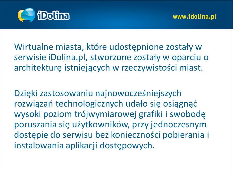 Wirtualne miasta, które udostępnione zostały w serwisie iDolina.pl, stworzone zostały w oparciu o architekturę istniejących w rzeczywistości miast.