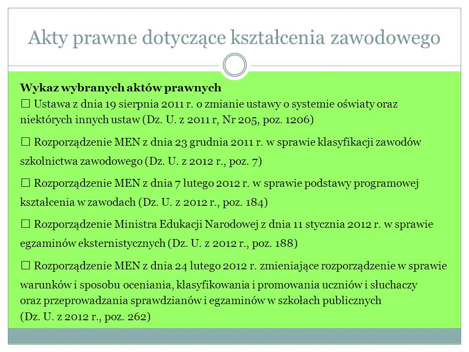 Akty prawne dotyczące kształcenia zawodowego Wykaz wybranych aktów prawnych Ustawa z dnia 19 sierpnia 2011 r. o zmianie ustawy o systemie oświaty oraz
