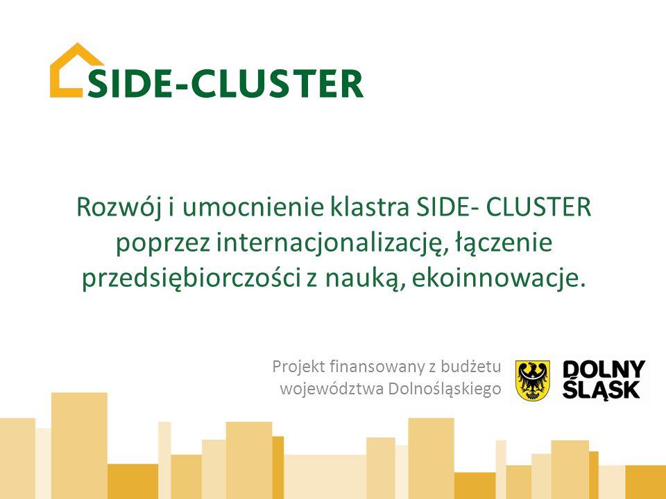 www.side-cluster.pl Metryka projektu Podstawa prawna : Uchwała Zarządu Województwa Dolnośląskiego nr 4088/IV/13 z dnia 21 maja 2013 r.