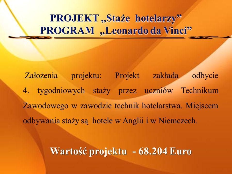 Założenia projektu: Projekt zakłada odbycie 4. tygodniowych staży przez uczniów Technikum Zawodowego w zawodzie technik hotelarstwa. Miejscem odbywani
