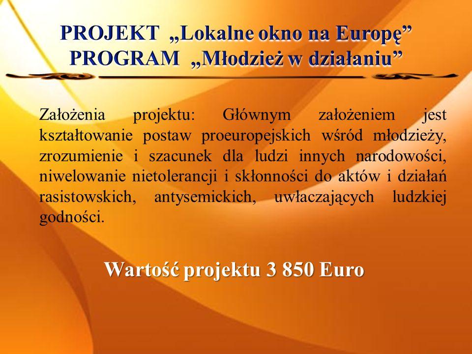 Założenia projektu: Głównym założeniem jest kształtowanie postaw proeuropejskich wśród młodzieży, zrozumienie i szacunek dla ludzi innych narodowości, niwelowanie nietolerancji i skłonności do aktów i działań rasistowskich, antysemickich, uwłaczających ludzkiej godności.