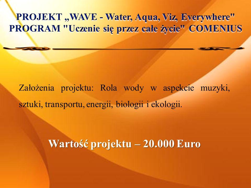 Założenia projektu: Rola wody w aspekcie muzyki, sztuki, transportu, energii, biologii i ekologii. Wartość projektu – 20.000 Euro