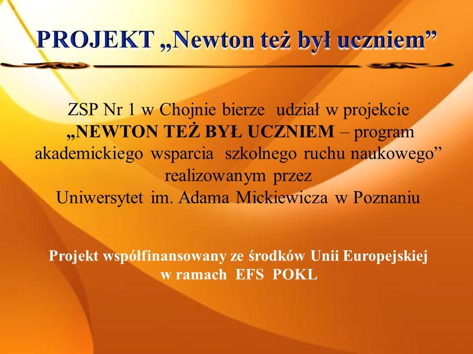 ZSP Nr 1 w Chojnie bierze udział w projekcie NEWTON TEŻ BYŁ UCZNIEM – program akademickiego wsparcia szkolnego ruchu naukowego realizowanym przez Uniwersytet im.