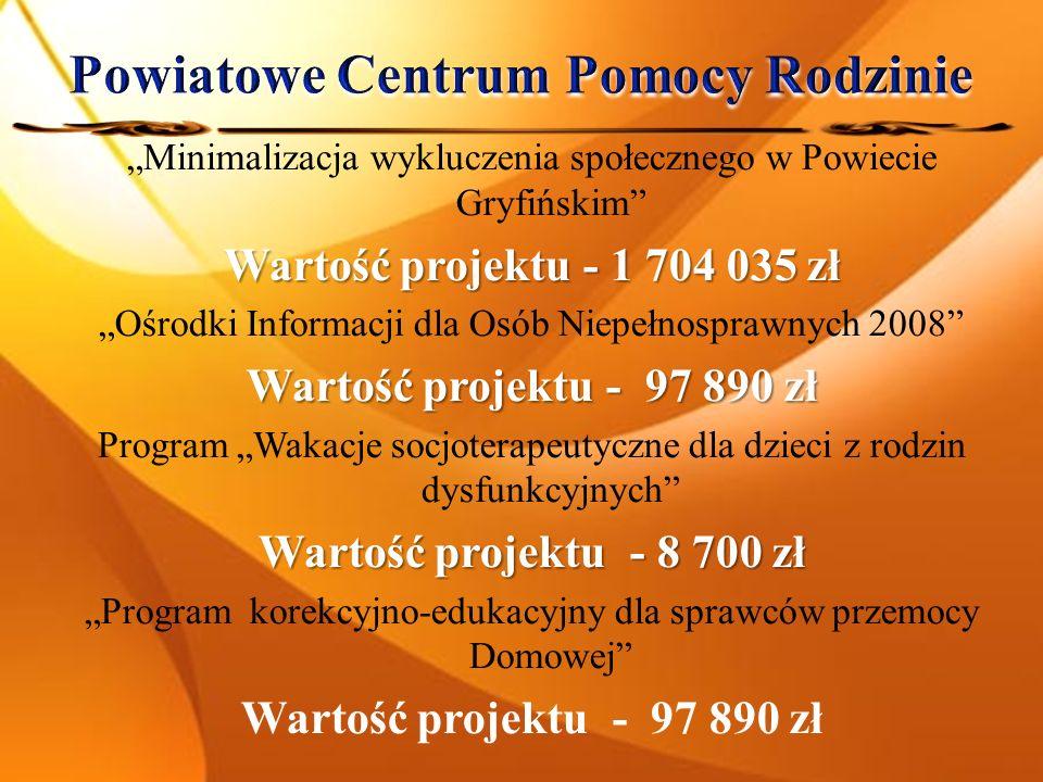 Minimalizacja wykluczenia społecznego w Powiecie Gryfińskim Wartość projektu - 1 704 035 zł Ośrodki Informacji dla Osób Niepełnosprawnych 2008 Wartość projektu - 97 890 zł Program Wakacje socjoterapeutyczne dla dzieci z rodzin dysfunkcyjnych Wartość projektu - 8 700 zł Program korekcyjno-edukacyjny dla sprawców przemocy Domowej Wartość projektu - 97 890 zł