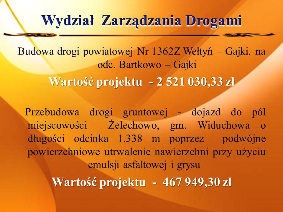 Budowa drogi powiatowej Nr 1362Z Wełtyń – Gajki, na odc. Bartkowo – Gajki Wartość projektu - 2 521 030,33 zł Przebudowa drogi gruntowej - dojazd do pó