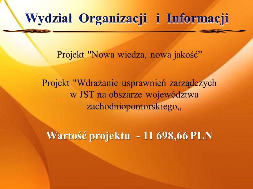 Projekt Nowa wiedza, nowa jakość Projekt Wdrażanie usprawnień zarządczych w JST na obszarze województwa zachodniopomorskiego Wartość projektu - 11 698,66 PLN