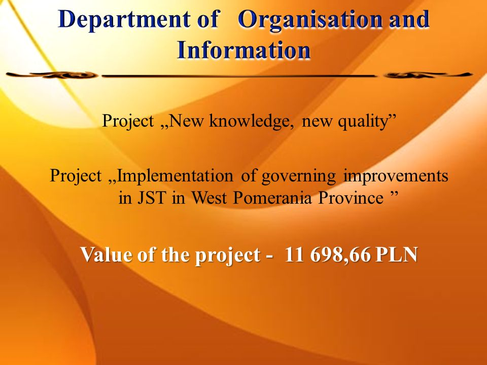 Project New knowledge, new quality Project Implementation of governing improvements in JST in West Pomerania Province Value of the project - 11 698,66 PLN