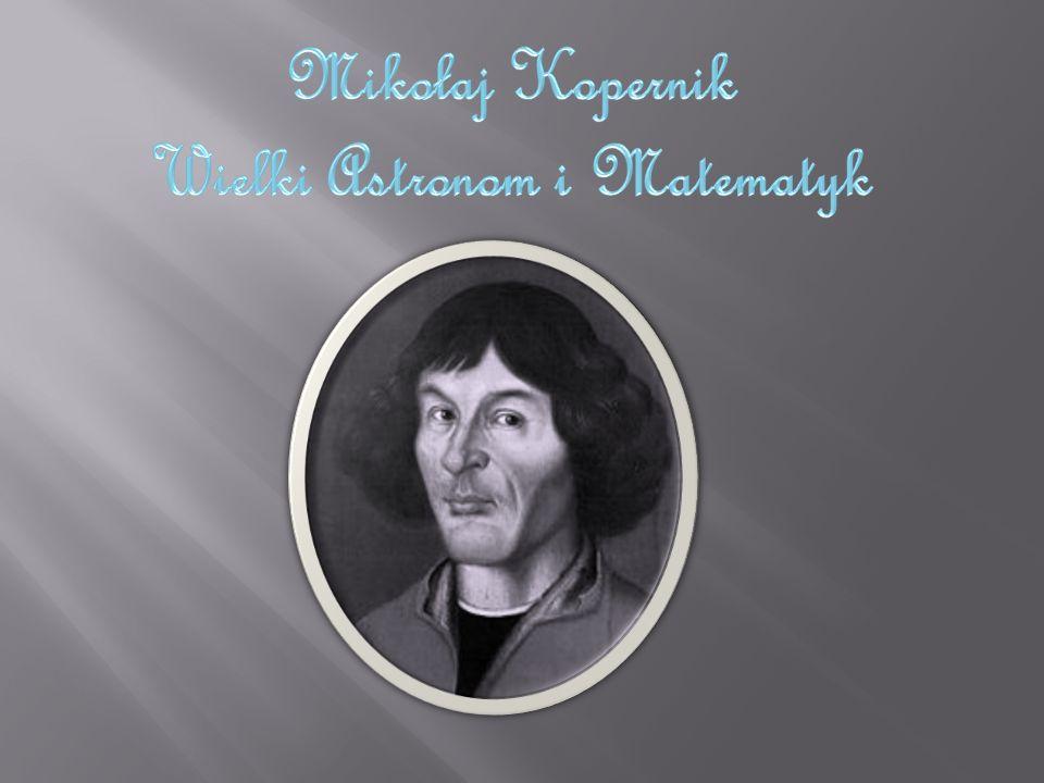 Wkład Mikołaja Kopernika w rozwój astronomii Gdy Kopernik się urodził, świat trwał w przekonaniu, że Ziemia jest płaską tarczą osadzoną w centrum wszechświata, a wokół niej krążą Księżyc, Słońce i planety.