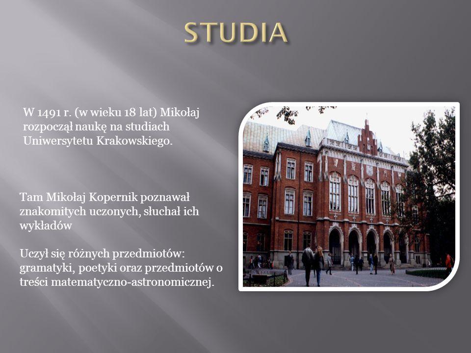 W 1491 r. (w wieku 18 lat) Mikołaj rozpoczął naukę na studiach Uniwersytetu Krakowskiego. Tam Mikołaj Kopernik poznawał znakomitych uczonych, słuchał