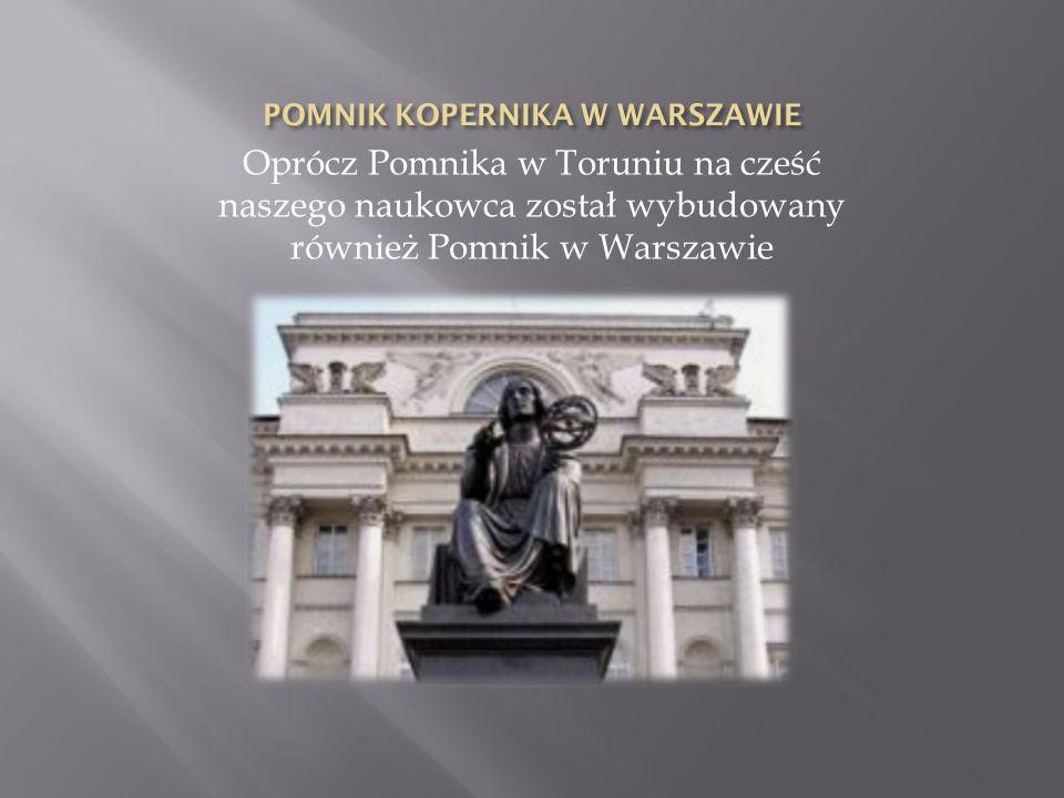 Oprócz Pomnika w Toruniu na cześć naszego naukowca został wybudowany również Pomnik w Warszawie
