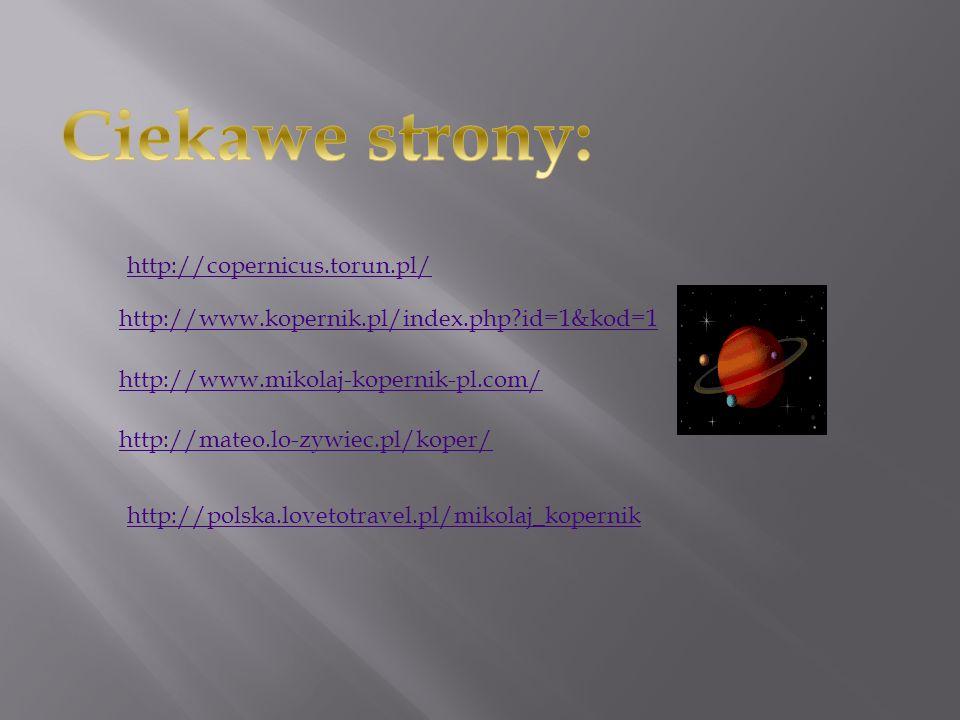 http://www.kopernik.pl/index.php?id=1&kod=1 http://www.mikolaj-kopernik-pl.com/ http://mateo.lo-zywiec.pl/koper/ http://copernicus.torun.pl/ http://po