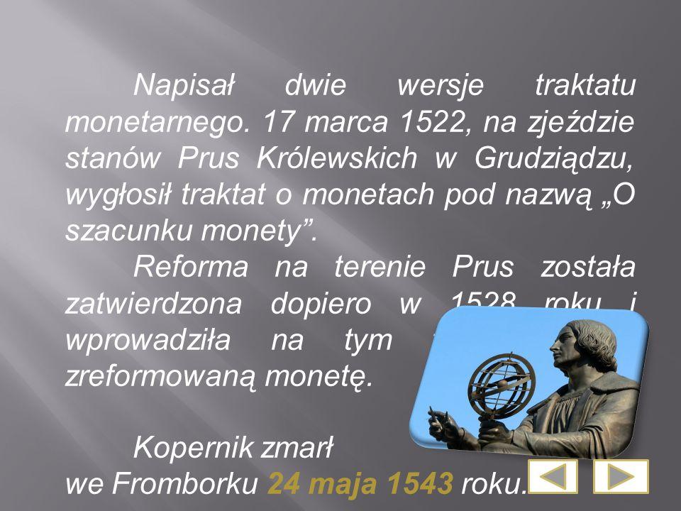 Napisał dwie wersje traktatu monetarnego. 17 marca 1522, na zjeździe stanów Prus Królewskich w Grudziądzu, wygłosił traktat o monetach pod nazwą O sza