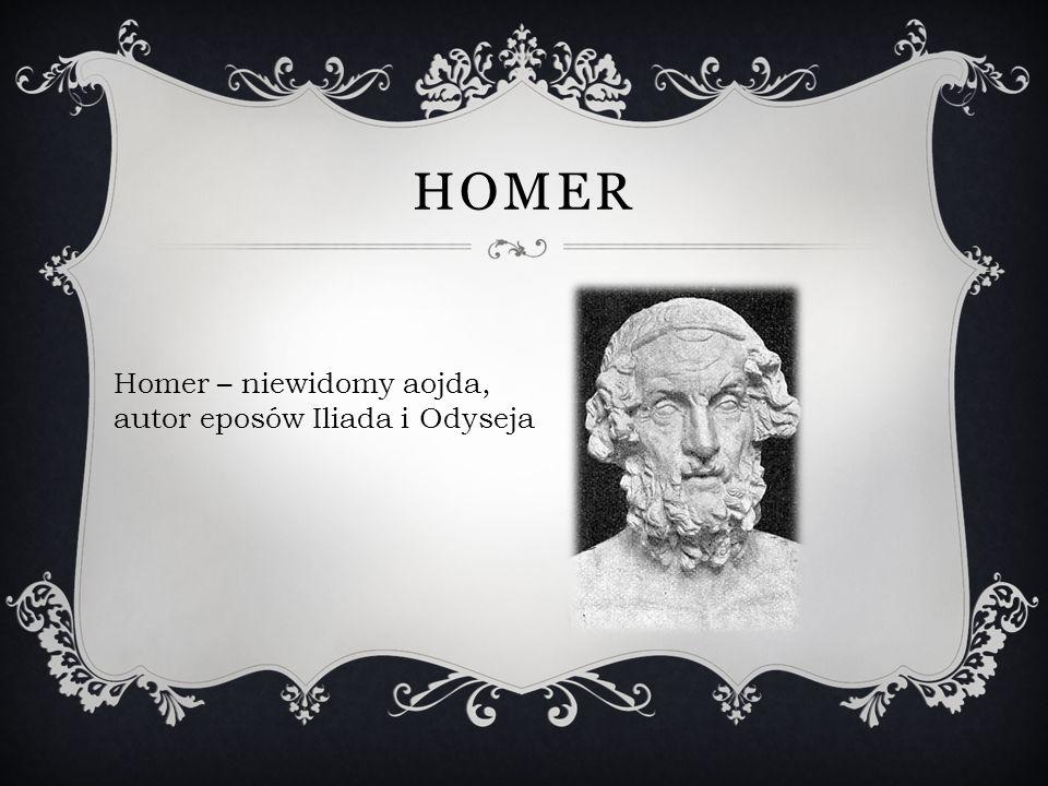 HOMER Homer – niewidomy aojda, autor eposów Iliada i Odyseja