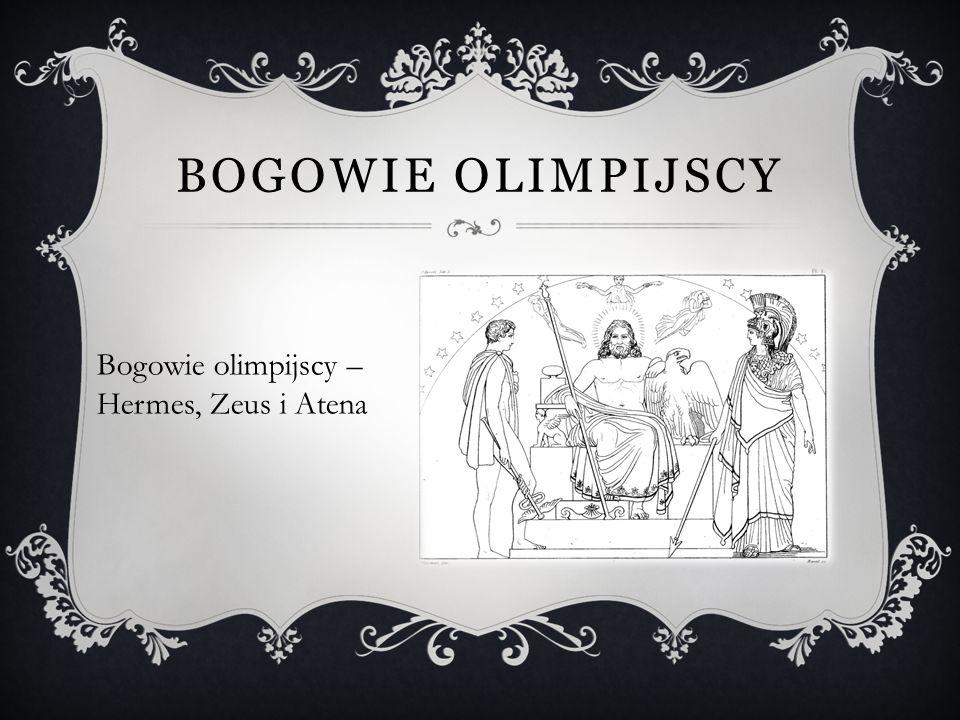 BOGOWIE OLIMPIJSCY Bogowie olimpijscy – Hermes, Zeus i Atena