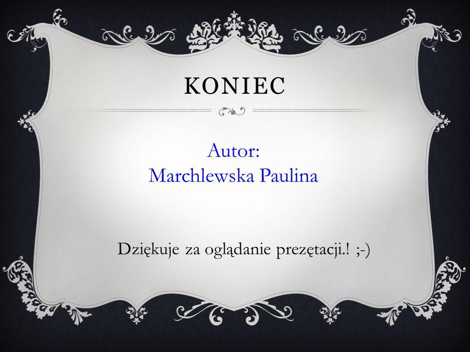 KONIEC Dziękuje za oglądanie prezętacji.! ;-) Autor: Marchlewska Paulina
