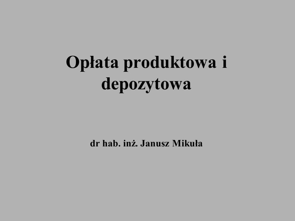 Opłata produktowa i depozytowa dr hab. inż. Janusz Mikuła