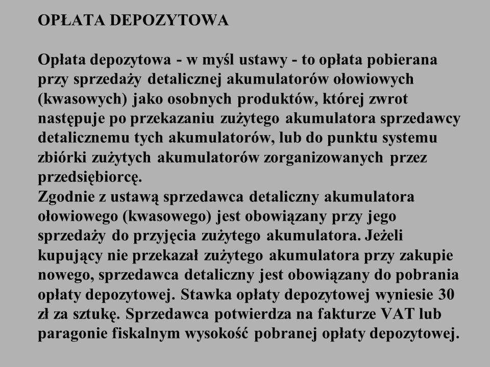 OPŁATA DEPOZYTOWA Opłata depozytowa - w myśl ustawy - to opłata pobierana przy sprzedaży detalicznej akumulatorów ołowiowych (kwasowych) jako osobnych