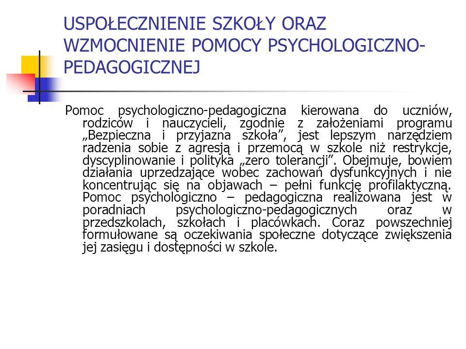 USPOŁECZNIENIE SZKOŁY ORAZ WZMOCNIENIE POMOCY PSYCHOLOGICZNO- PEDAGOGICZNEJ Pomoc psychologiczno-pedagogiczna kierowana do uczniów, rodziców i nauczyc
