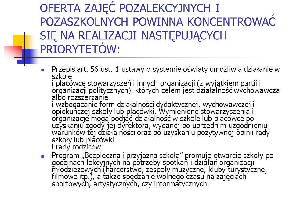 OFERTA ZAJĘĆ POZALEKCYJNYCH I POZASZKOLNYCH POWINNA KONCENTROWAĆ SIĘ NA REALIZACJI NASTĘPUJĄCYCH PRIORYTETÓW: Przepis art. 56 ust. 1 ustawy o systemie