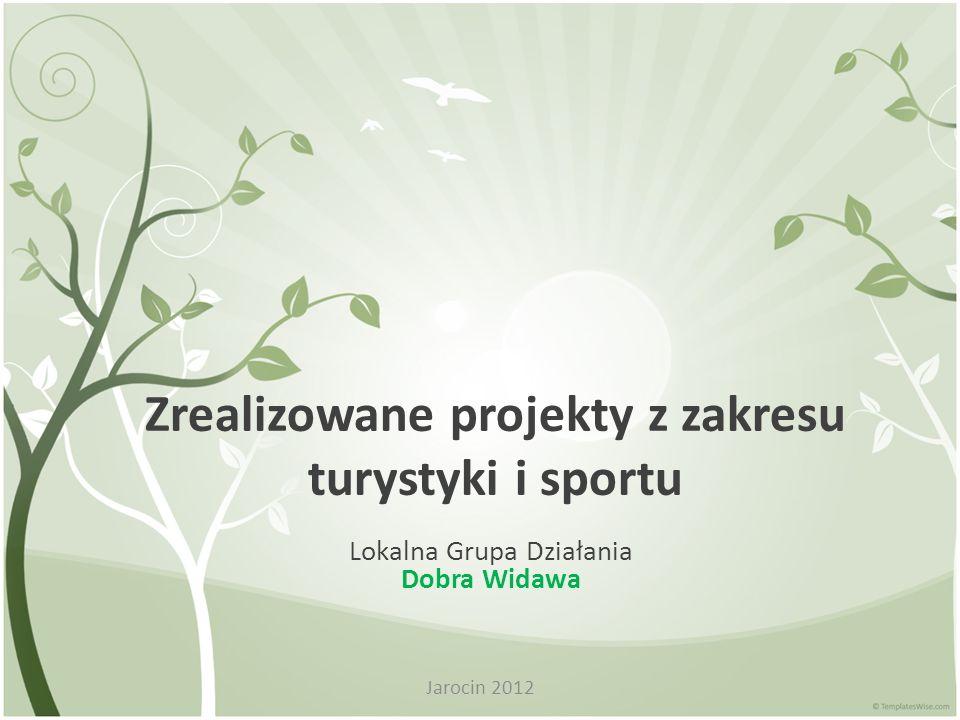 Zrealizowane projekty z zakresu turystyki i sportu Lokalna Grupa Działania Dobra Widawa Jarocin 2012