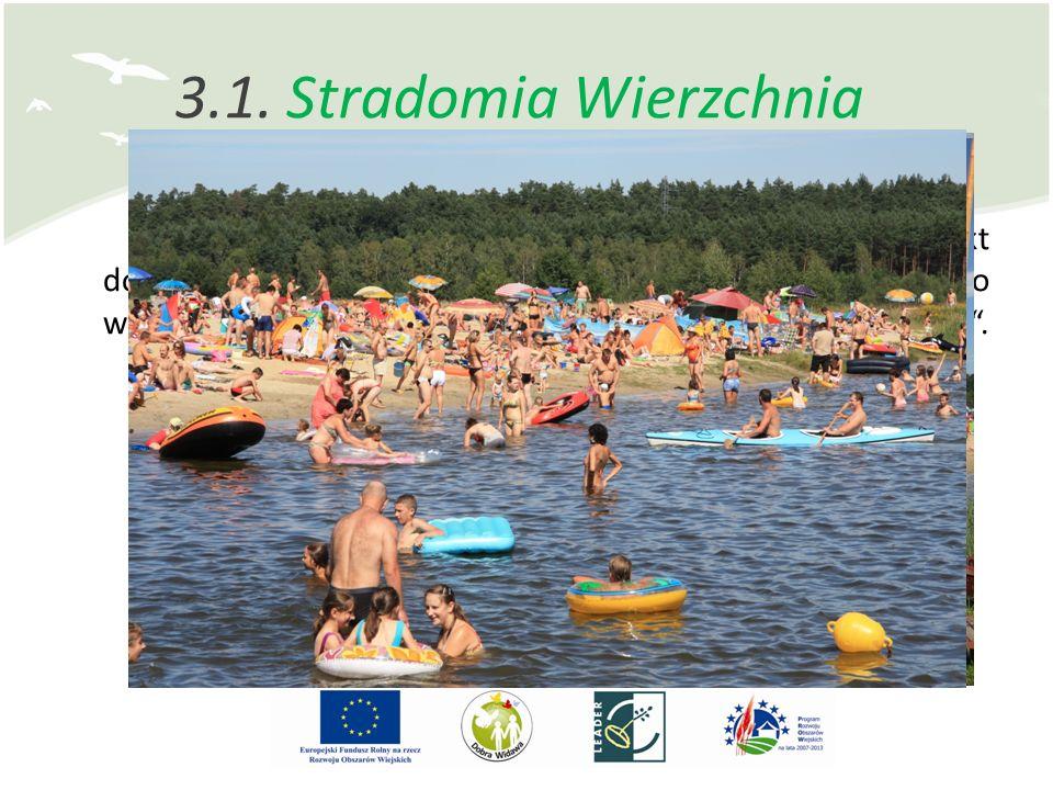3.1. Stradomia Wierzchnia W 2010 roku gmina Syców złożyła do LGD projekt dotyczący Zagospodarowania terenu zalewu rekreacyjnego w Stradomii Wierzchnie