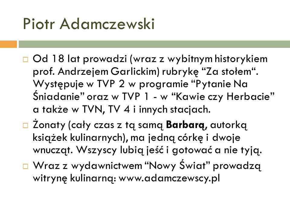 Piotr Adamczewski Od 18 lat prowadzi (wraz z wybitnym historykiem prof. Andrzejem Garlickim) rubrykę Za stołem. Występuje w TVP 2 w programie Pytanie
