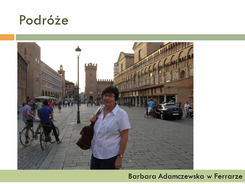 Podróże Barbara Adamczewska w Ferrarze