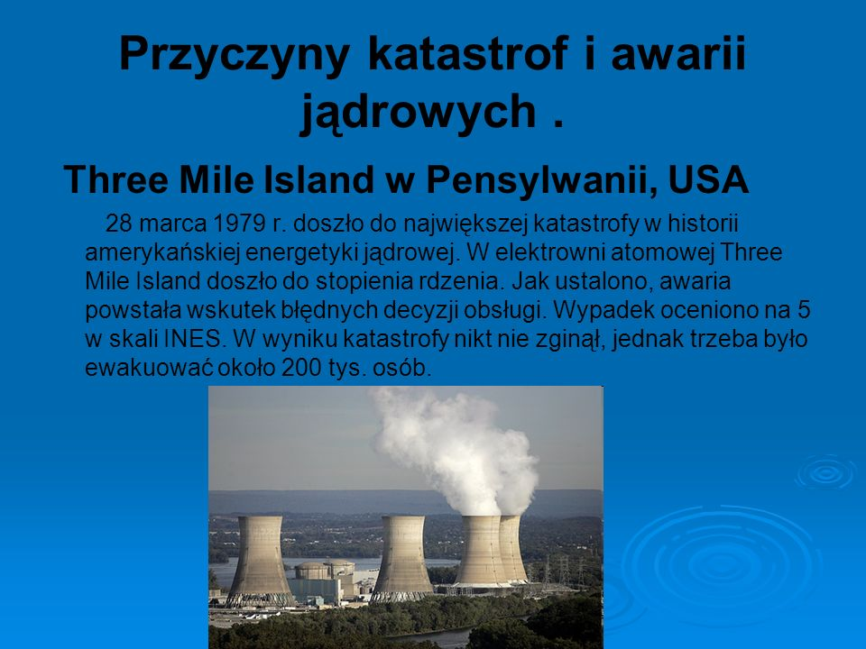 Przyczyny katastrof i awarii jądrowych. Three Mile Island w Pensylwanii, USA 28 marca 1979 r. doszło do największej katastrofy w historii amerykańskie