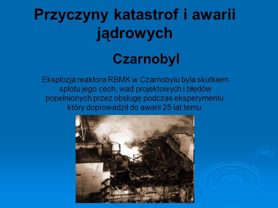 Czarnobyl Eksplozja reaktora RBMK w Czarnobylu była skutkiem splotu jego cech, wad projektowych i błędów popełnionych przez obsługę podczas eksperymen