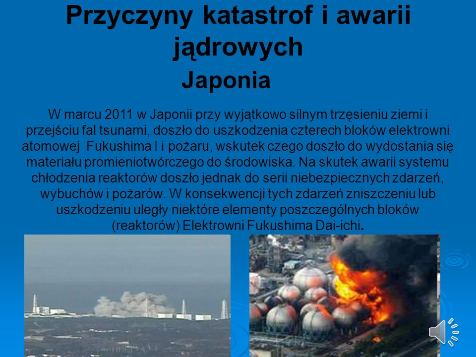 Japonia W marcu 2011 w Japonii przy wyjątkowo silnym trzęsieniu ziemi i przejściu fal tsunami, doszło do uszkodzenia czterech bloków elektrowni atomow