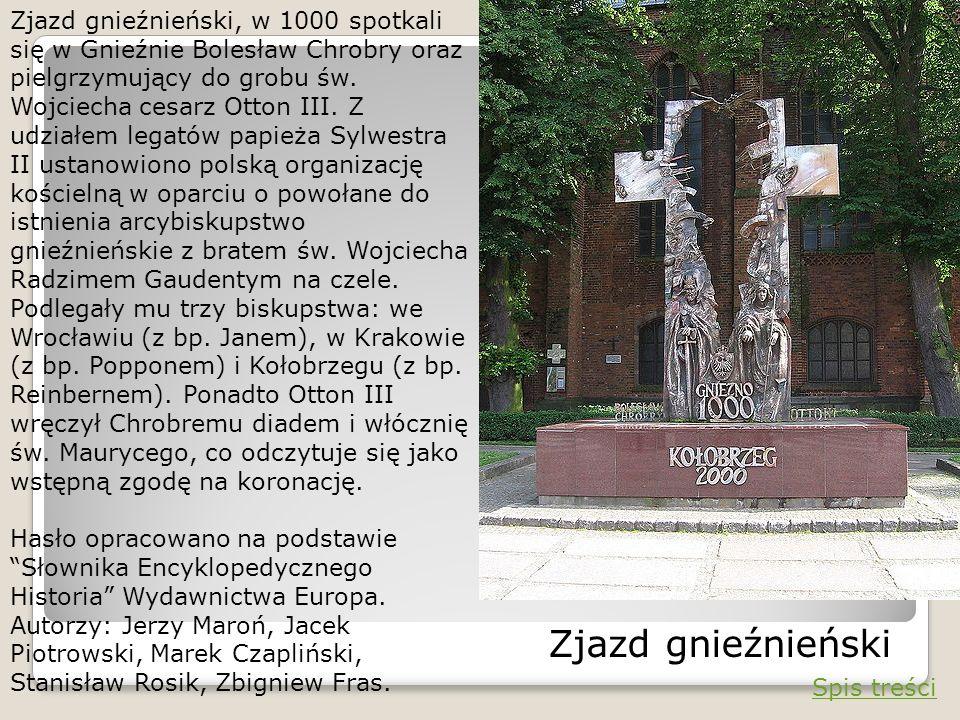 Zjazd gnieźnieński, w 1000 spotkali się w Gnieźnie Bolesław Chrobry oraz pielgrzymujący do grobu św. Wojciecha cesarz Otton III. Z udziałem legatów pa